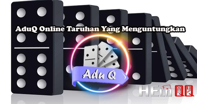 AduQ Online Taruhan Yang Menguntungkan