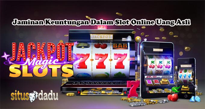 Jaminan Keuntungan Dalam Slot Online Uang Asli