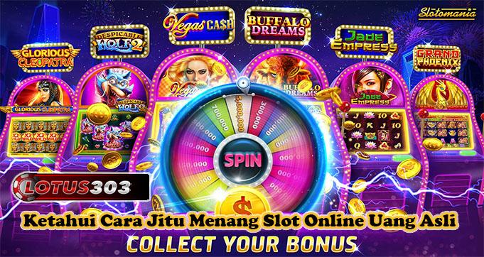 Ketahui Cara Jitu Menang Slot Online Uang Asli