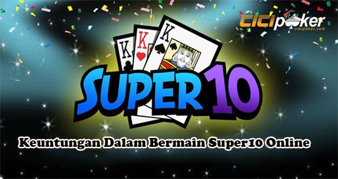Keuntungan Dalam Bermain Super10 Online