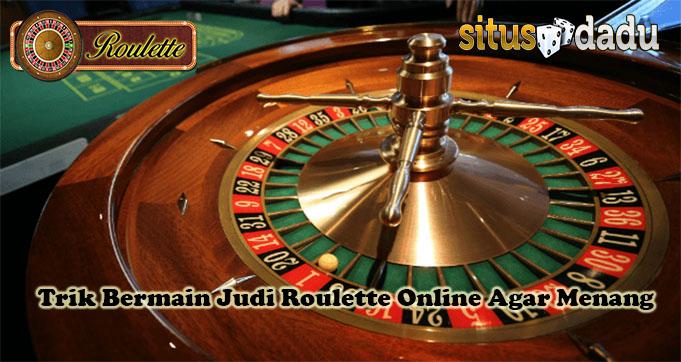 Trik Bermain Judi Roulette Online Agar Menang